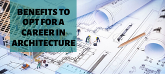 6 Benefits To Opt For A Career In Architecture