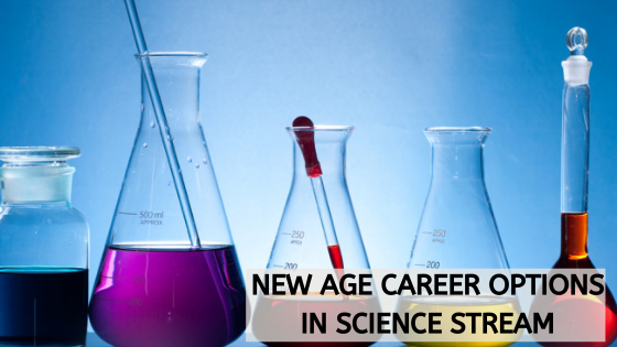 NEW AGE CAREER OPTIONS IN SCIENCE STREAM